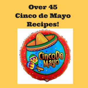 Over 45 Cinco de Mayo recipes for food and drinks