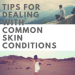 Tips for Dealing with Common Skin Conditions
