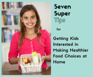Getting Kids Interested in Making Healthier Food Choices at Home