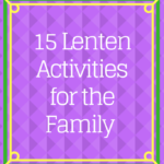 15 Family Focused Lenten Activities